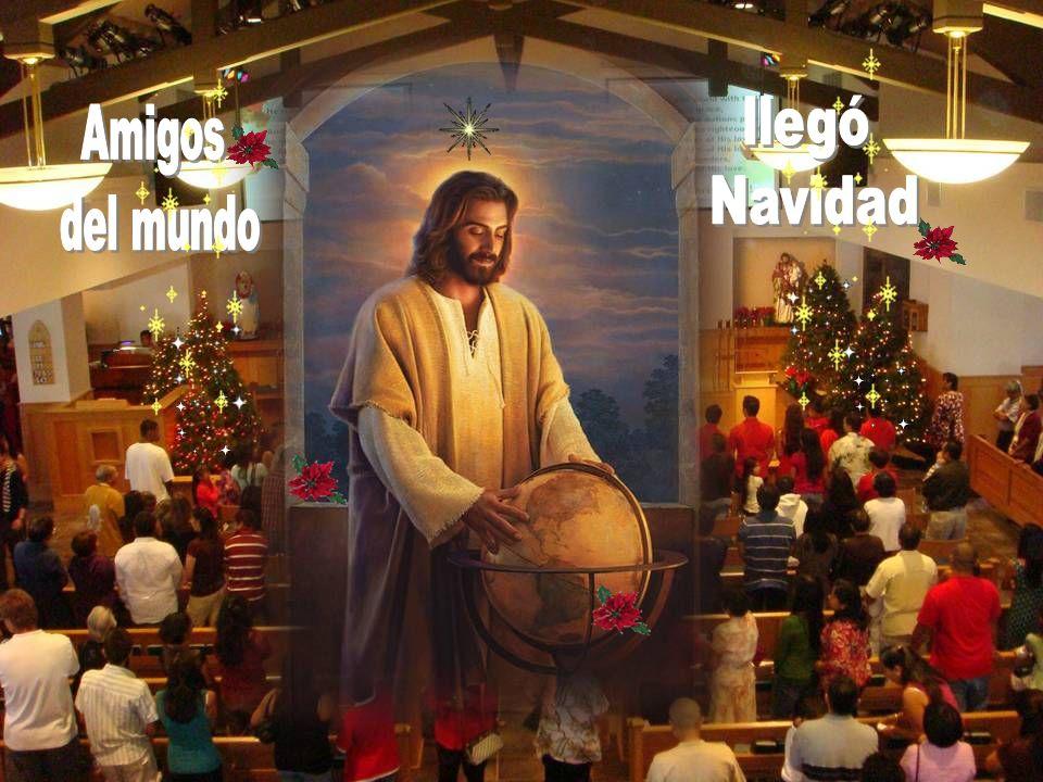 llegó Navidad Amigos del mundo
