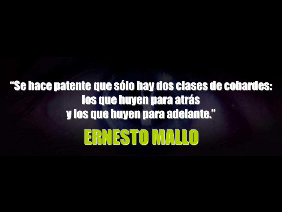 ERNESTO MALLO Se hace patente que sólo hay dos clases de cobardes: