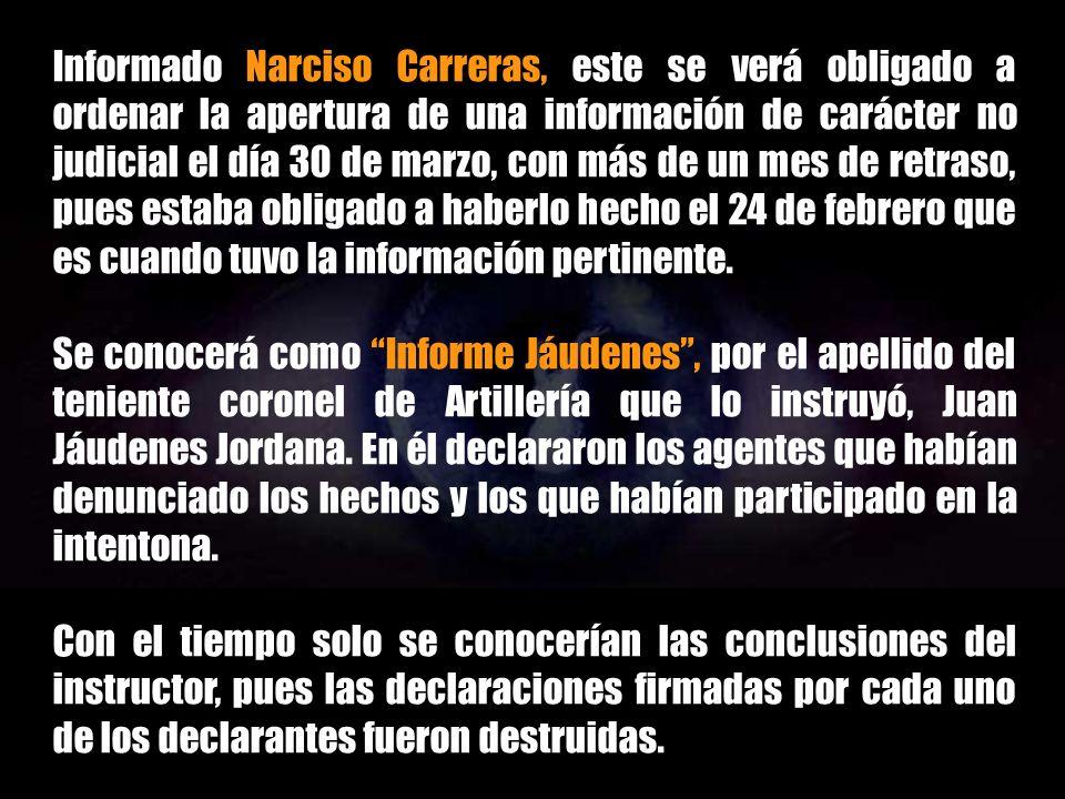 Informado Narciso Carreras, este se verá obligado a ordenar la apertura de una información de carácter no judicial el día 30 de marzo, con más de un mes de retraso, pues estaba obligado a haberlo hecho el 24 de febrero que es cuando tuvo la información pertinente.