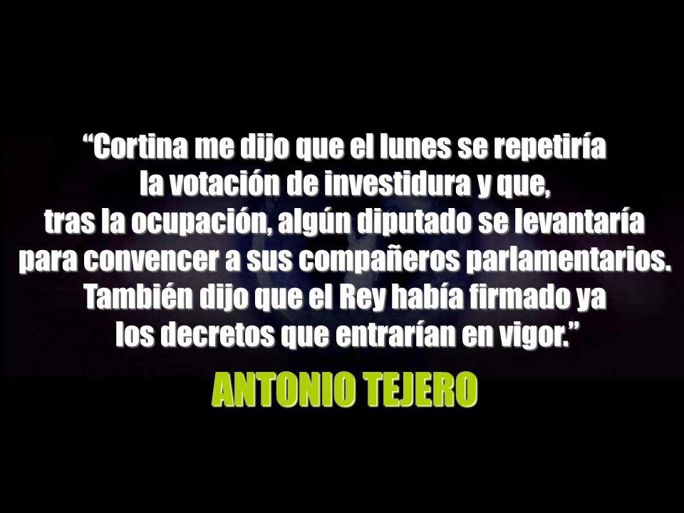 ANTONIO TEJERO Cortina me dijo que el lunes se repetiría