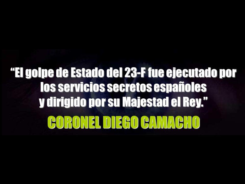 CORONEL DIEGO CAMACHO El golpe de Estado del 23-F fue ejecutado por