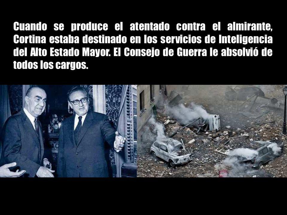Cuando se produce el atentado contra el almirante, Cortina estaba destinado en los servicios de Inteligencia del Alto Estado Mayor.