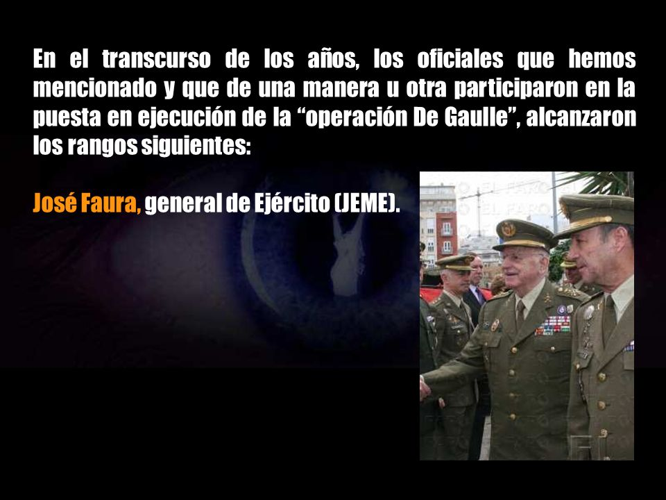 En el transcurso de los años, los oficiales que hemos mencionado y que de una manera u otra participaron en la puesta en ejecución de la operación De Gaulle , alcanzaron los rangos siguientes: