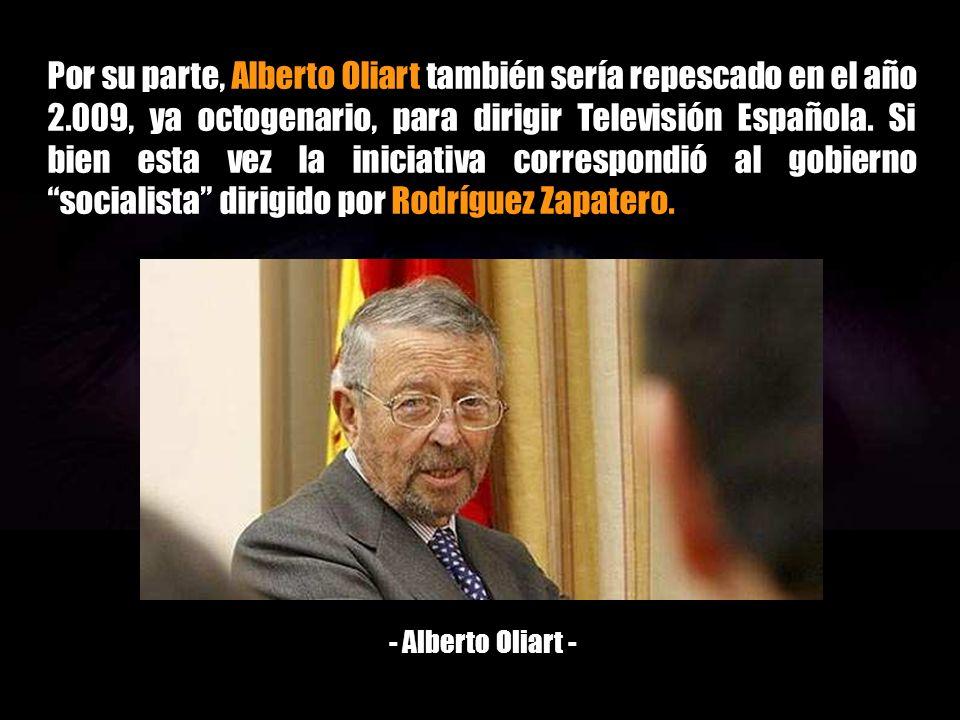 Por su parte, Alberto Oliart también sería repescado en el año 2