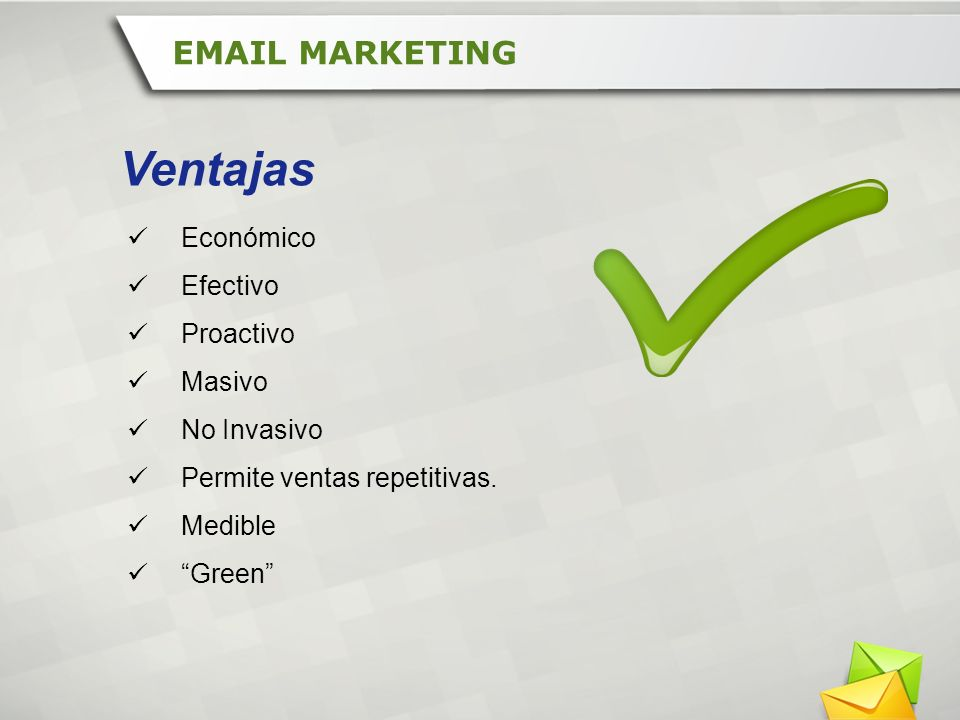 Ventajas EMAIL MARKETING Económico Efectivo Proactivo Masivo
