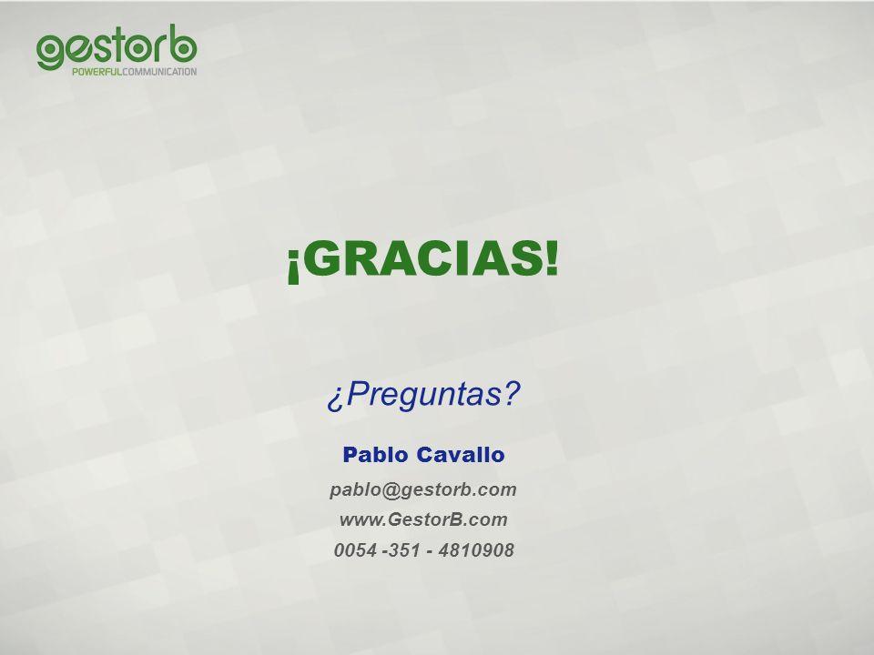 ¡GRACIAS! ¿Preguntas Pablo Cavallo pablo@gestorb.com www.GestorB.com