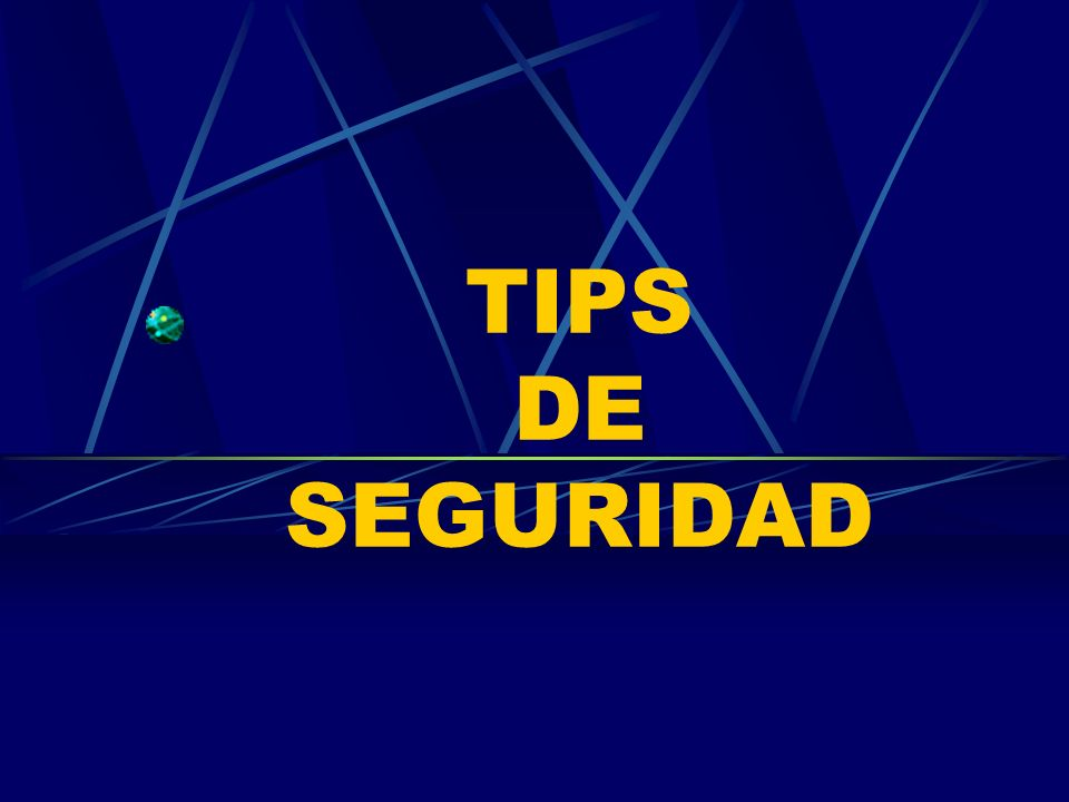 TIPS DE SEGURIDAD
