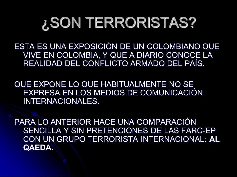 ¿SON TERRORISTAS ESTA ES UNA EXPOSICIÓN DE UN COLOMBIANO QUE VIVE EN COLOMBIA, Y QUE A DIARIO CONOCE LA REALIDAD DEL CONFLICTO ARMADO DEL PAÍS.