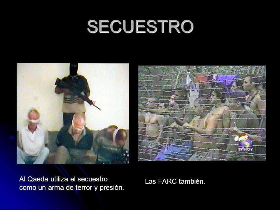 SECUESTRO Al Qaeda utiliza el secuestro como un arma de terror y presión. Las FARC también.