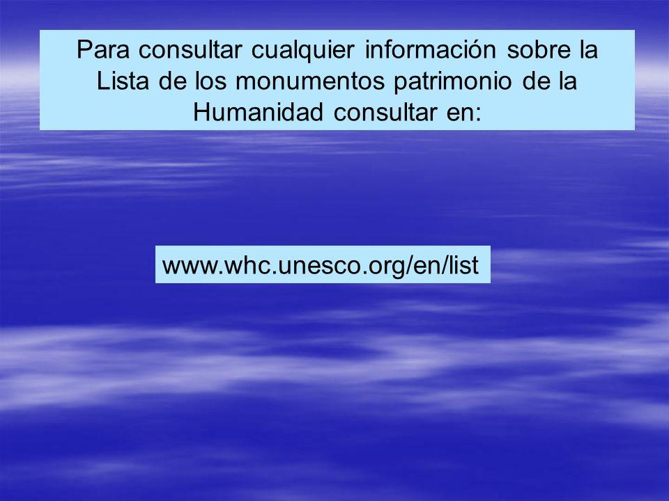Para consultar cualquier información sobre la Lista de los monumentos patrimonio de la Humanidad consultar en:
