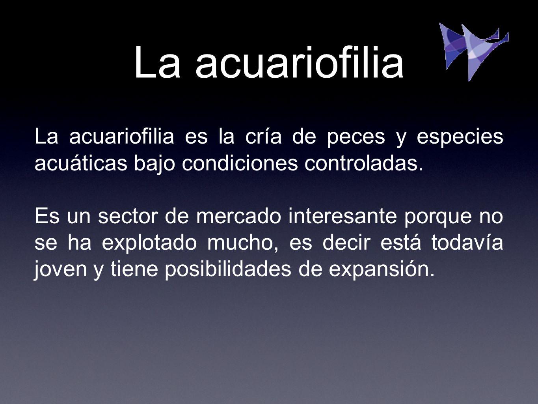 La acuariofilia La acuariofilia es la cría de peces y especies acuáticas bajo condiciones controladas.