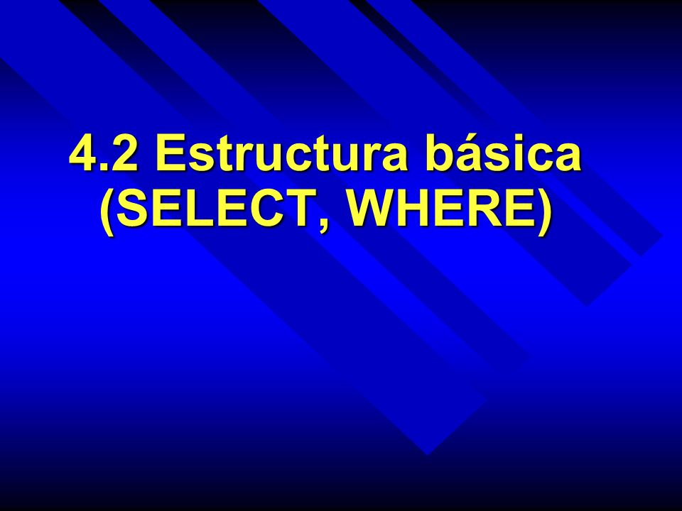 4.2 Estructura básica (SELECT, WHERE)