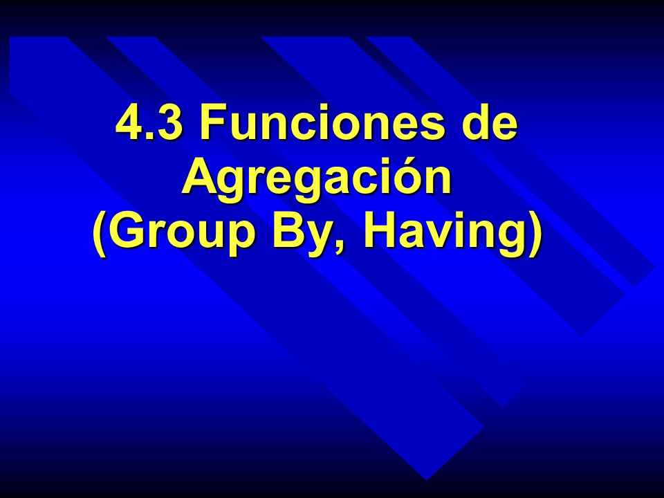 4.3 Funciones de Agregación (Group By, Having)