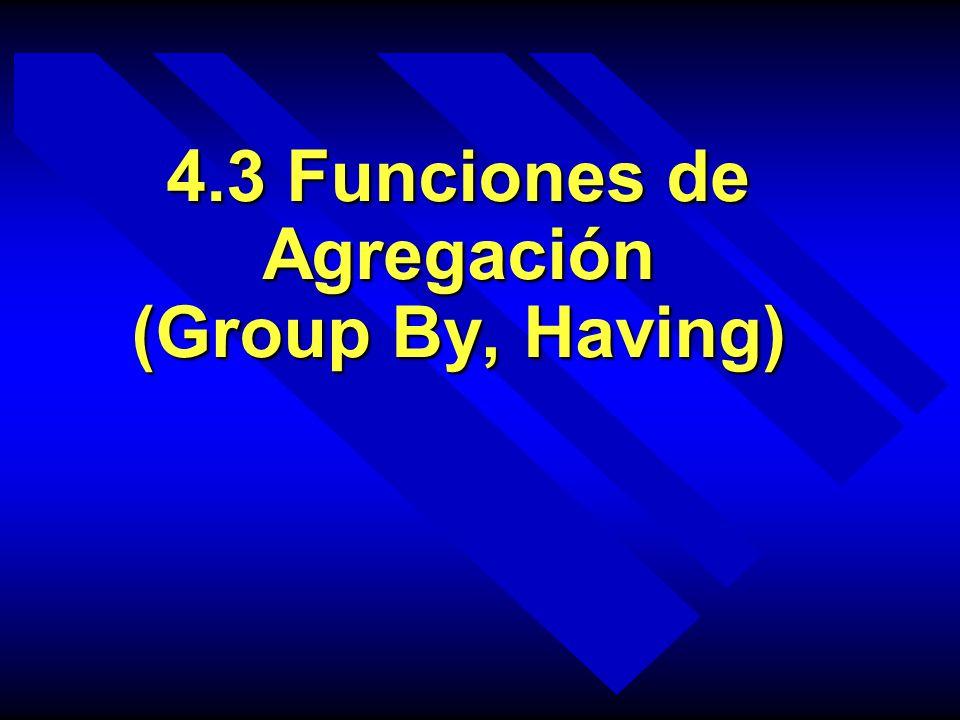 4.3 Funciones de Agregación (Group By, Having)