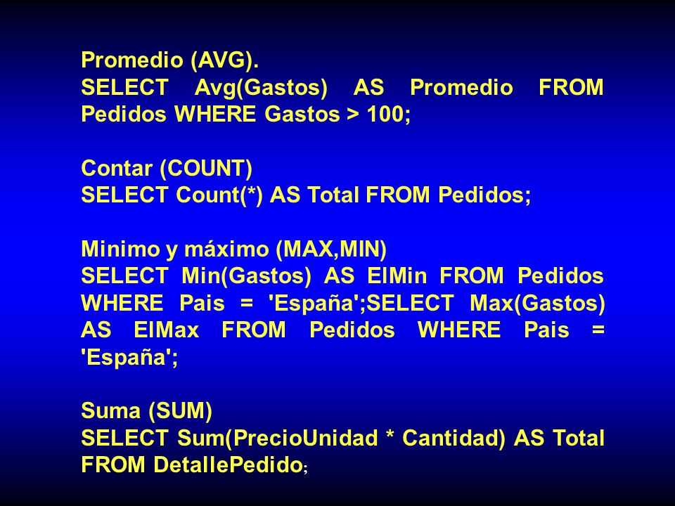 Promedio (AVG). SELECT Avg(Gastos) AS Promedio FROM Pedidos WHERE Gastos > 100; Contar (COUNT) SELECT Count(*) AS Total FROM Pedidos;