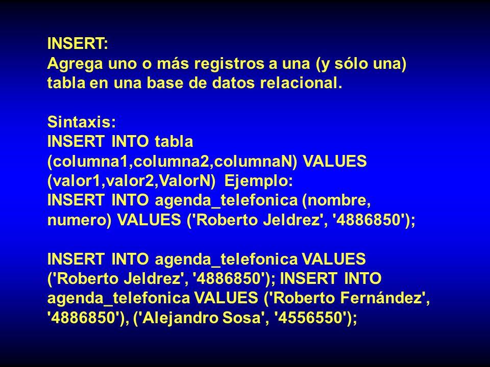 INSERT: Agrega uno o más registros a una (y sólo una) tabla en una base de datos relacional. Sintaxis: