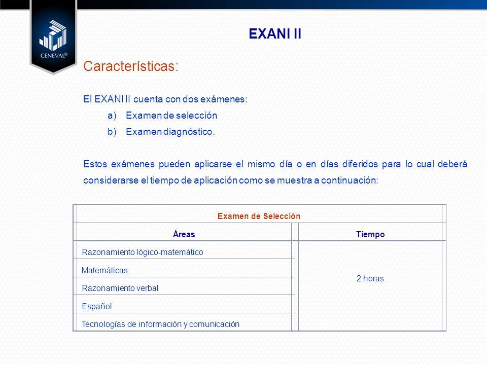 EXANI II Características: El EXANI II cuenta con dos exámenes: