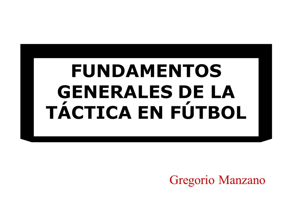 FUNDAMENTOS GENERALES DE LA TÁCTICA EN FÚTBOL