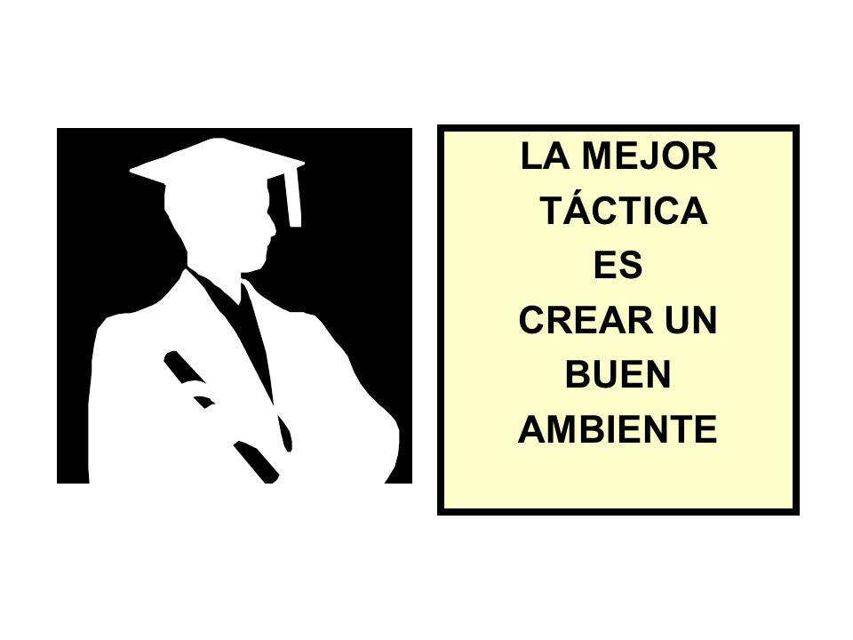 LA MEJOR TÁCTICA ES CREAR UN BUEN AMBIENTE