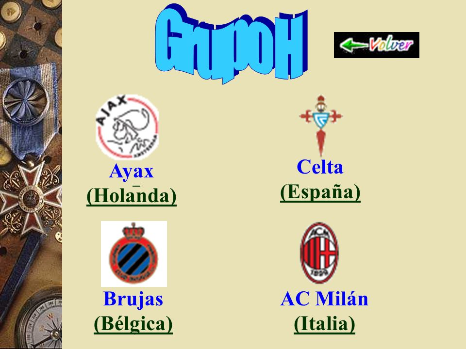 Grupo H Celta (España) Ayax (Holanda) Brujas (Bélgica)