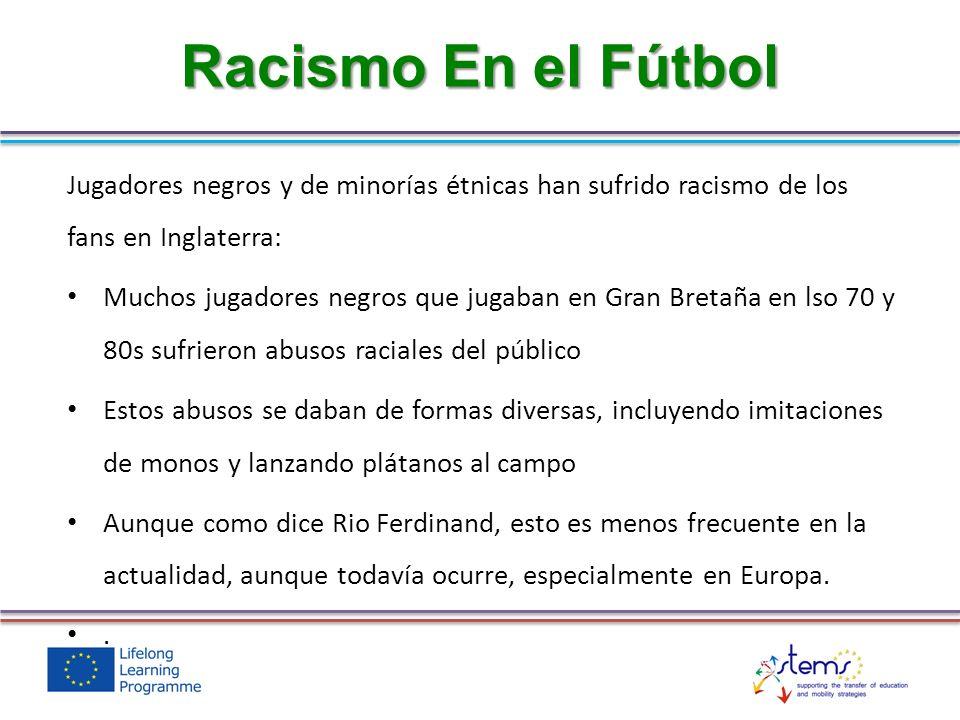 Racismo En el Fútbol Jugadores negros y de minorías étnicas han sufrido racismo de los fans en Inglaterra: