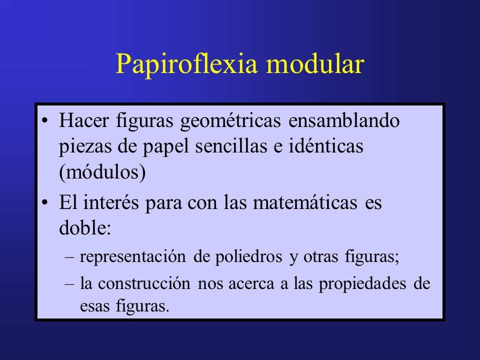Papiroflexia modular Hacer figuras geométricas ensamblando piezas de papel sencillas e idénticas (módulos)
