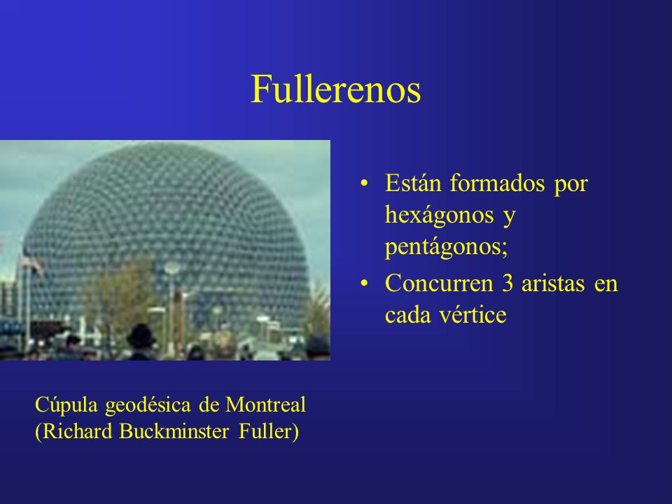 Fullerenos Están formados por hexágonos y pentágonos;