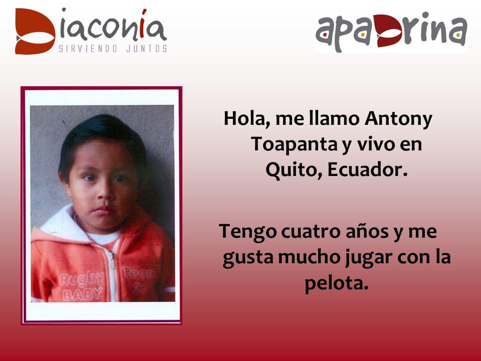 Hola, me llamo Antony Toapanta y vivo en Quito, Ecuador.