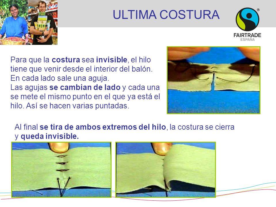 ULTIMA COSTURA Para que la costura sea invisible, el hilo tiene que venir desde el interior del balón. En cada lado sale una aguja.