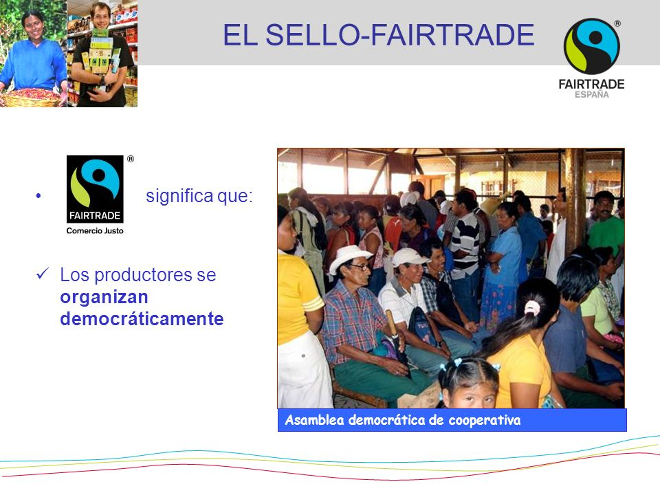 EL SELLO-FAIRTRADE significa que: