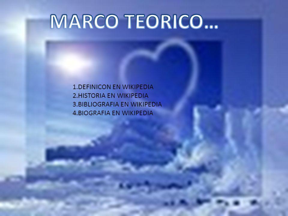 MARCO TEORICO… 1.DEFINICON EN WIKIPEDIA 2.HISTORIA EN WIKIPEDIA