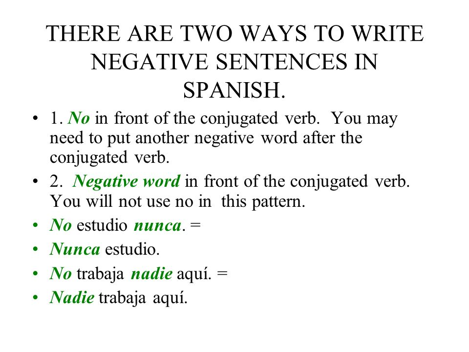 THERE ARE TWO WAYS TO WRITE NEGATIVE SENTENCES IN SPANISH.