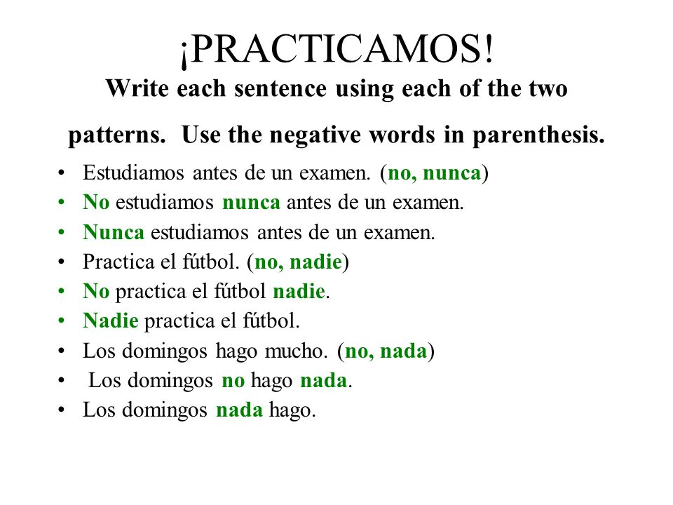 ¡PRACTICAMOS. Write each sentence using each of the two patterns