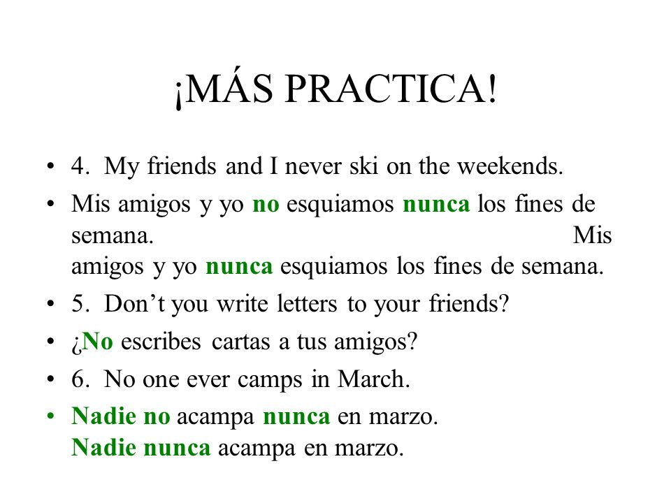 ¡MÁS PRACTICA! 4. My friends and I never ski on the weekends.