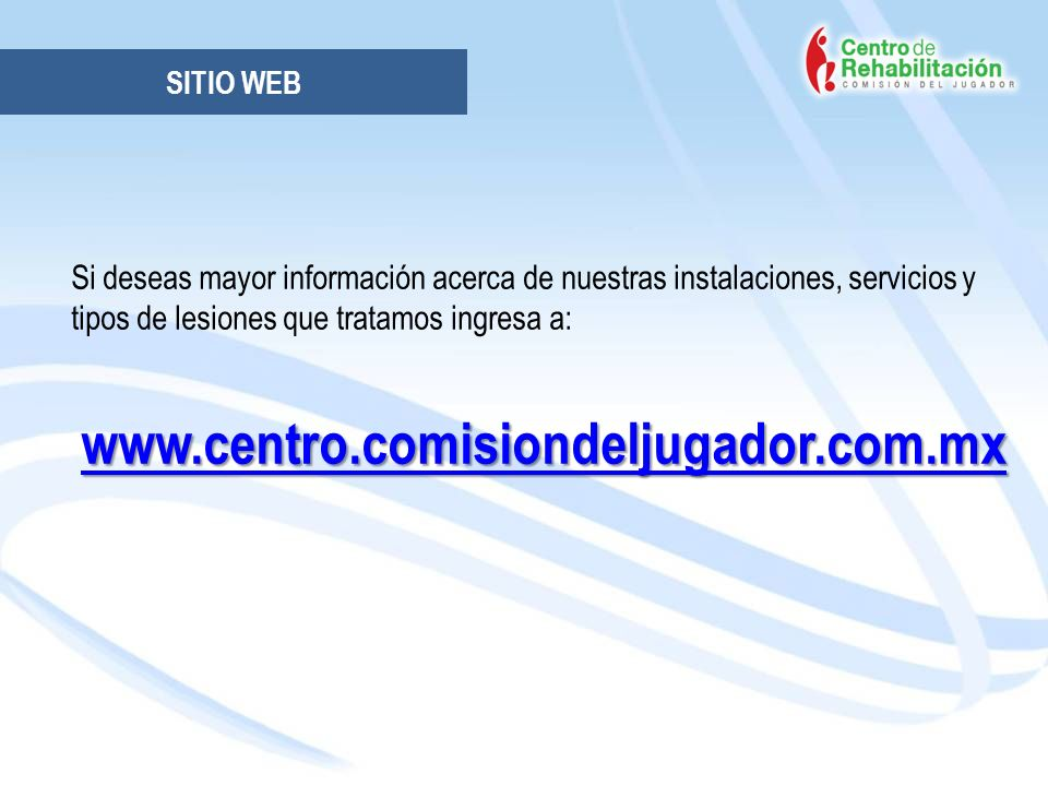 SITIO WEB Si deseas mayor información acerca de nuestras instalaciones, servicios y tipos de lesiones que tratamos ingresa a: