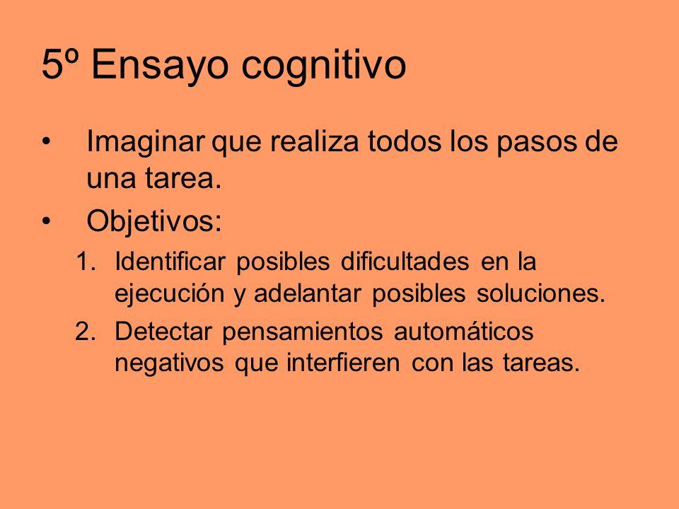 5º Ensayo cognitivo Imaginar que realiza todos los pasos de una tarea.