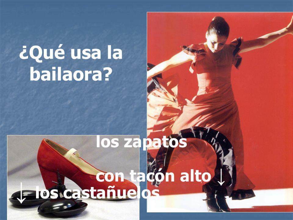 ¿Qué usa la bailaora los zapatos con tacón alto ↓ ↓ los castañuelos