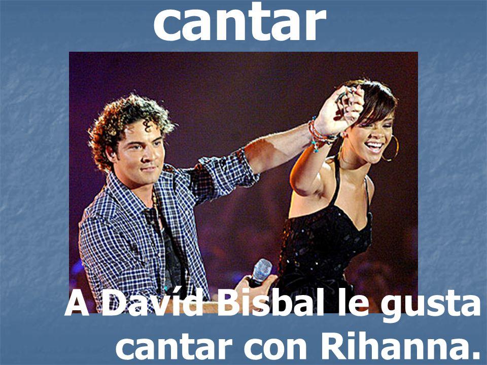 cantar A Davíd Bisbal le gusta cantar con Rihanna.