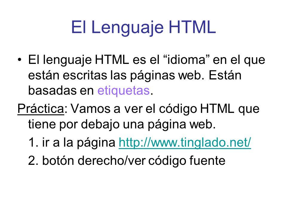 El Lenguaje HTML El lenguaje HTML es el idioma en el que están escritas las páginas web. Están basadas en etiquetas.