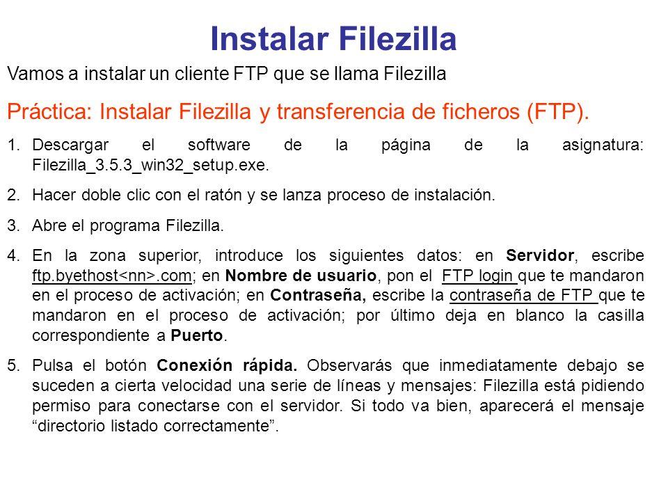 Instalar Filezilla Vamos a instalar un cliente FTP que se llama Filezilla. Práctica: Instalar Filezilla y transferencia de ficheros (FTP).