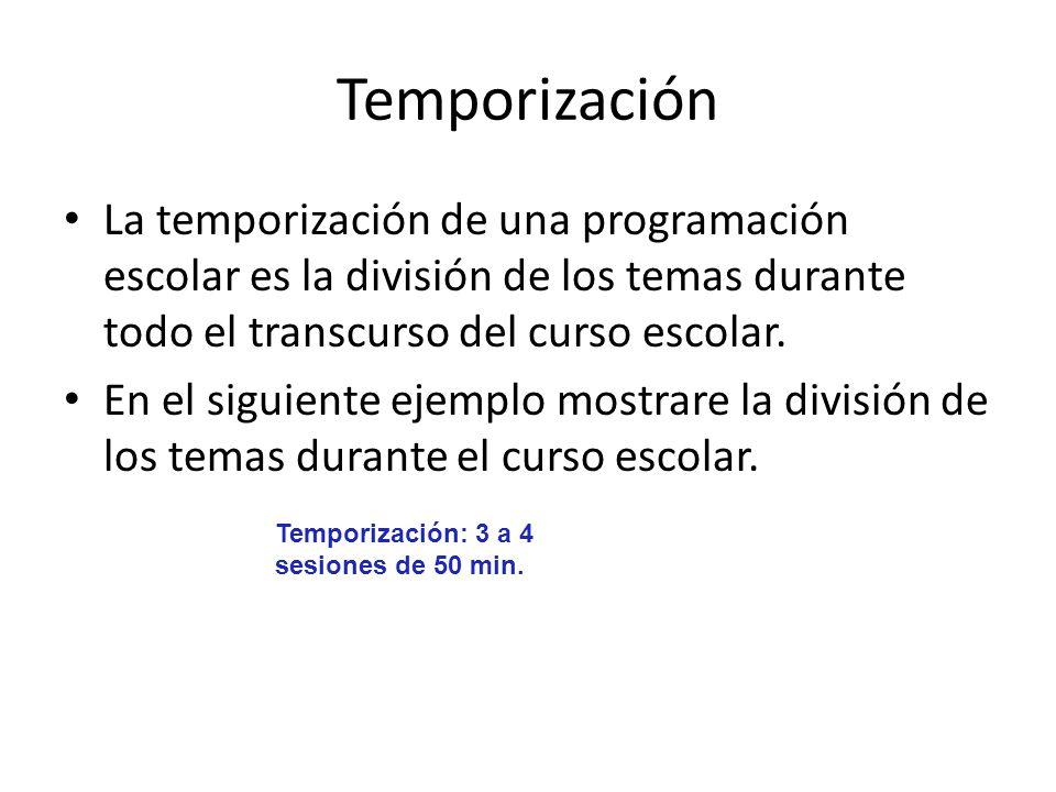 Temporización La temporización de una programación escolar es la división de los temas durante todo el transcurso del curso escolar.