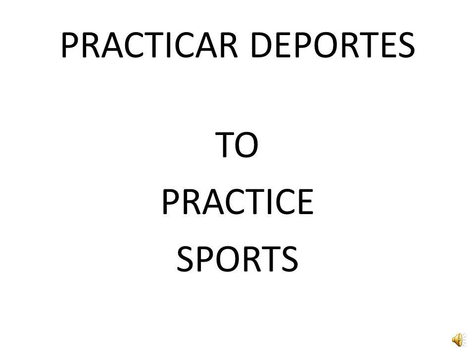 PRACTICAR DEPORTES TO PRACTICE SPORTS