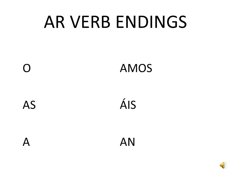 AR VERB ENDINGS O AS A AMOS ÁIS AN