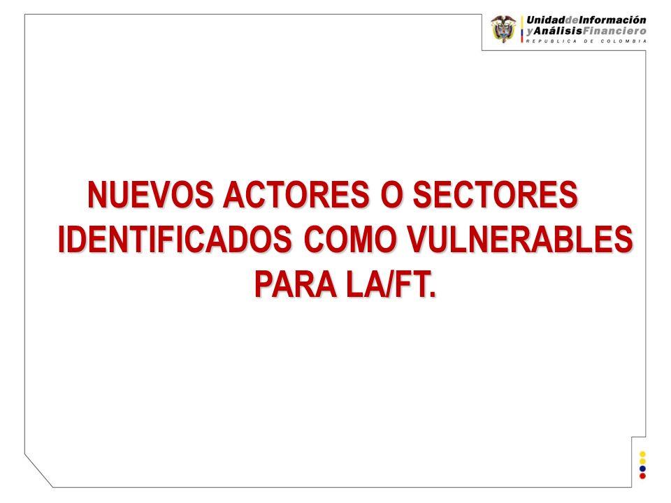 NUEVOS ACTORES O SECTORES IDENTIFICADOS COMO VULNERABLES PARA LA/FT.