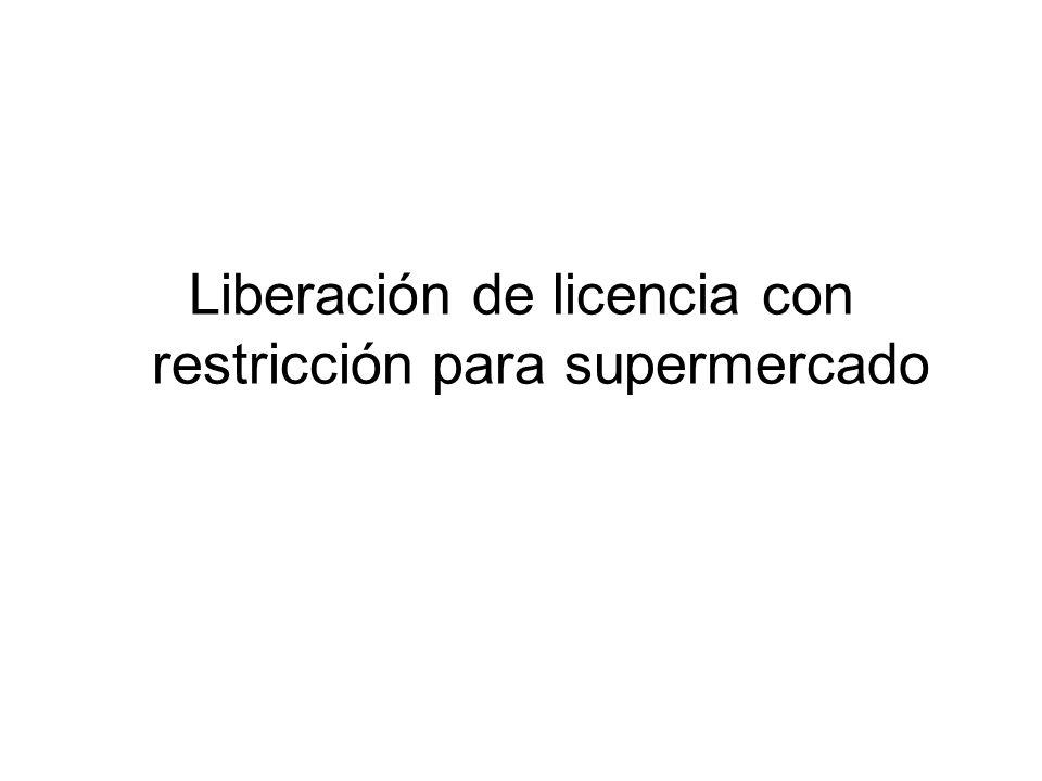 Liberación de licencia con restricción para supermercado
