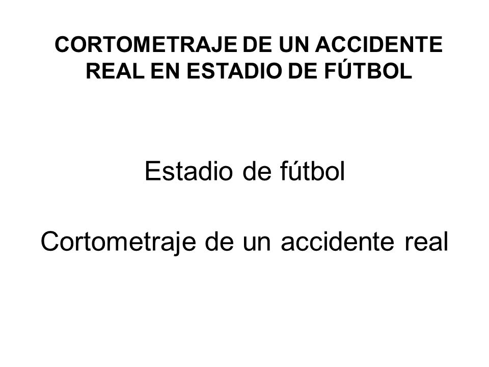 CORTOMETRAJE DE UN ACCIDENTE REAL EN ESTADIO DE FÚTBOL