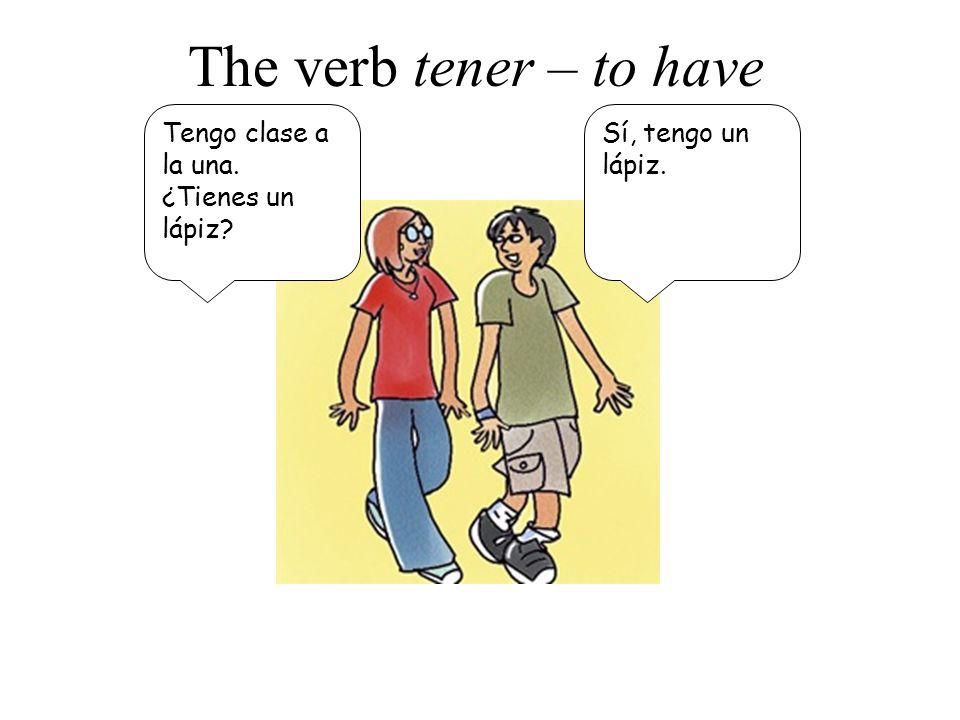 The verb tener – to have Tengo clase a la una. ¿Tienes un lápiz