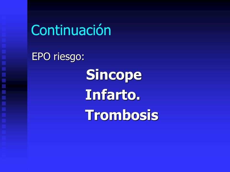 Continuación EPO riesgo: Sincope Infarto. Trombosis