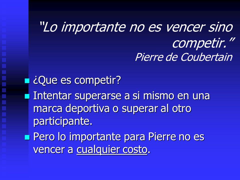 Lo importante no es vencer sino competir. Pierre de Coubertain