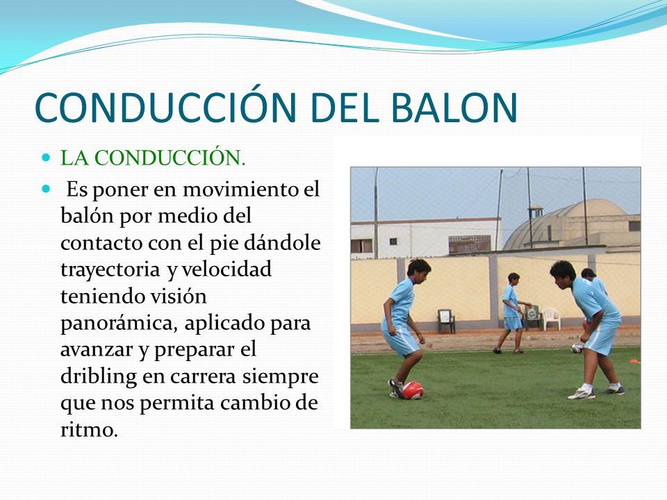 CONDUCCIÓN DEL BALON LA CONDUCCIÓN.